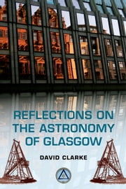 Reflections on the Astronomy of Glasgow: A story of some 500 years ebook by David Clarke