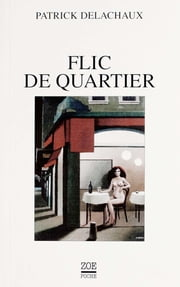 Flic de quartier eBook by Patrick DELACHAUX