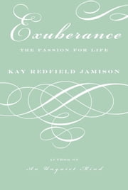Exuberance - The Passion for Life ebook by Kay Redfield Jamison