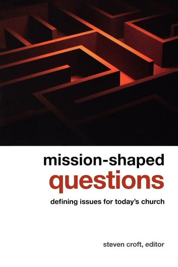 Mission-shaped Questions - Defining Issues for Today's Church ebook by