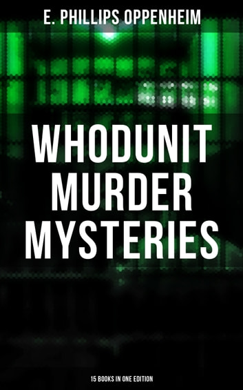WHODUNIT MURDER MYSTERIES: 15 Books in One Edition - The Imperfect Crime, Murder at Monte Carlo, The Avenger, The Cinema Murder, Michel's Evil Deeds, The Wicked Marquis, The Survivor, The Man Without Nerves... ebook by E. Phillips Oppenheim