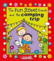 The Fun Street Friends and the Camping Trip - Kids Books ebook by Simon Abbott, Fun Street Friends