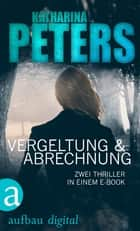 Vergeltung & Abrechnung - Zwei Thriller in einem E-Book ebook by Katharina Peters
