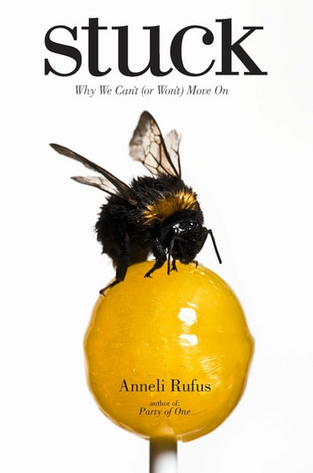 Stuck - Why We Can't (or Won't) Move On ebook by Anneli Rufus