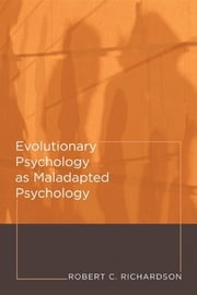 Evolutionary Psychology as Maladapted Psychology ebook by Robert C. Richardson