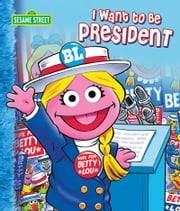 I Want to Be President (Sesame Street Series) ebook by Muntean,Michaela,Tom Brannon
