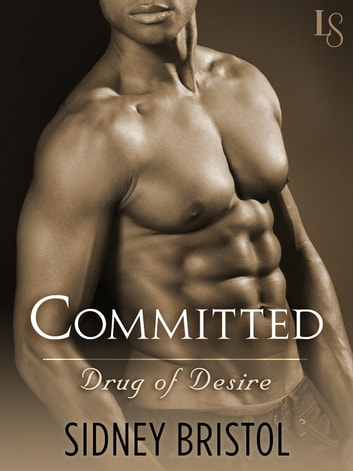 Committed - A Drug of Desire Novel eBook by Sidney Bristol