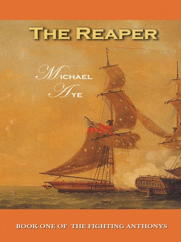 The Reaper: Book 1 of The Fighting Anthonys ebook by Michael Aye