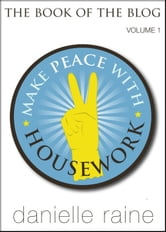 Make Peace With Housework - The Book of the Blog (Vol 1) ebook by Danielle Raine