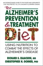 The Alzheimer's Prevention and Treatment Diet ebook by Richard S. Isaacson, MD, Christopher N. Ochner,...