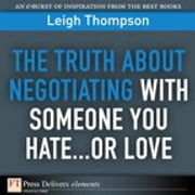 The Truth About Negotiating with Someone You Hate...or Love ebook by Leigh L. Thompson