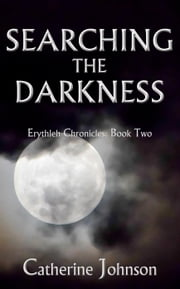 Searching the Darkness - Erythleh Chronicles, #2 ebook by Catherine Johnson