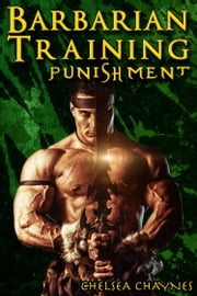 The Barbarian's Training - Punishment (#2) - (Medieval BDSM Erotica / Barbarian Erotica) ebook by Chelsea Chaynes