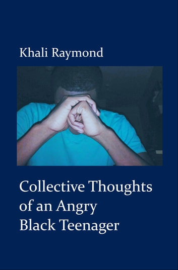 Collective Thoughts of an Angry Black Teenager ebook by Khali Raymond