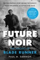 Future Noir Revised & Updated Edition - The Making of Blade Runner ebook by Paul M. Sammon