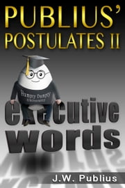 Publius' Postulates II, Executive Words ebook by J W Publius