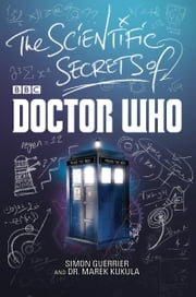 The Scientific Secrets of Doctor Who ebook by Simon Guerrier,Dr. Marek Kukula