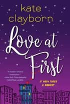 Love at First - An Uplifting and Unforgettable Story of Love and Second Chances ebook by Kate Clayborn