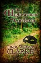 The Highwayman of Cordovia ebook by Linda Weaver Clarke