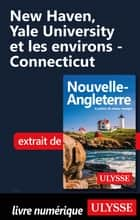 New Haven, Yale University et les environs - Connecticut ebook by Collectif
