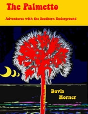 The Palmetto: Adventures with the Southern Underground ebook by Davis Horner