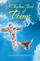 A Chaplains Book of Poems ebook by Chaplain Anthony