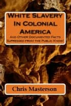 White Slavery In Colonial America ebook by Chris Masterson