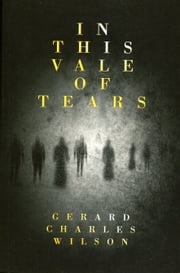 In This Vale of Tears ebook by Gerard Charles Wilson