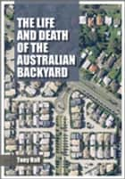 The Life and Death of the Australian Backyard ebook by Tony Hall