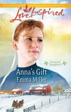Anna's Gift - A Single Dad Romance ebook by Emma Miller