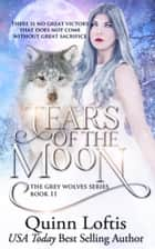 Tears of the Moon ebook by Quinn Loftis