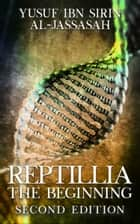 Reptillia: The Beginning - Second Edition ebook by Yusuf Ibn Sirin Al-Jassasah