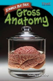 Strange But True: Gross Anatomy ebook by Timothy J. Bradley