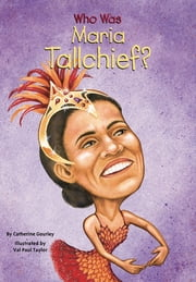 Who Was Maria Tallchief? ebook by Catherine Gourley,Val Paul Taylor,Nancy Harrison