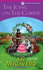 The Icing on the Corpse ebook by Liz Mugavero