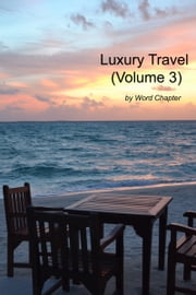 Luxury Travel (Volume 3) ebook by Word Chapter
