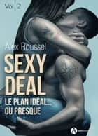 Sexy Deal - 2 - Le plan idéal… ou presque ebook by Alex Roussel