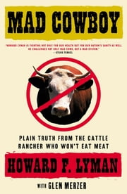 Mad Cowboy - Plain Truth from the Cattle Rancher Who Won't Eat Meat ebook by Howard F. Lyman,Glen Merzer