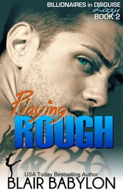 Playing Rough - Billionaires in Disguise: Lizzy #2 ebook by Blair Babylon
