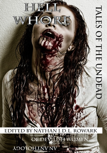 Tales of the Undead - Hell Whore ebook by Nathan J.D.L. Rowark,Rita Dinis,A.J. Huffman