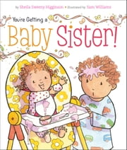 You're Getting a Baby Sister! - with audio recording ebook by Sheila Sweeny Higginson,Sam Williams