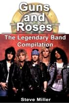 Guns and Roses: The Legendary Band Compilation ebook by Steve Miller