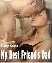 My Best Friend's Dad: Erotic story ebook by Nicky Sasso