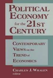 Political Economy for the 21st Century: Contemporary Views on the Trend of Economics - Contemporary Views on the Trend of Economics ebook by Charles J. Whalen,Hyman P. Minsky