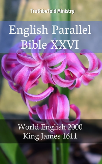 English Parallel Bible XXVI - World English 2000 - King James 1611 ebook by TruthBeTold Ministry