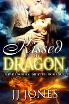 Kissed By The Dragon ebook by JJ Jones