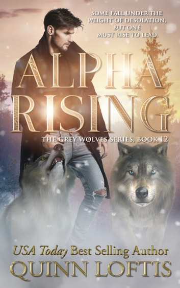 Alpha Rising - Book 12 of the Grey Wolves Series ebook by Quinn Loftis