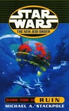 Star Wars: The New Jedi Order - Dark Tide Ruin ebook by Michael A Stackpole