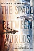 The Space Between Worlds ebook by Micaiah Johnson