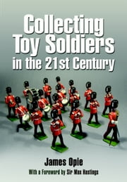 Collecting Toy Soldiers in the 21st Century ebook by James Opie